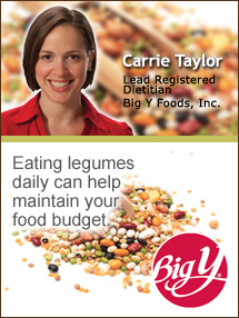 Insider's Viewpoint: Expert Supermarket Advice: Get a Leg Up with Legumes. Carrie Taylor. Lead Registered Dietitian, Big Y Foods. Fruits And Veggies More Matters.org
