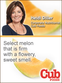 Insider's Viewpoint: Expert Supermarket Advice: Cantaloupe … Fragrant, Sweet, Delicious & Nutritious. Heidi Diller, Cub Foods. Fruits And Veggies More Matters.org