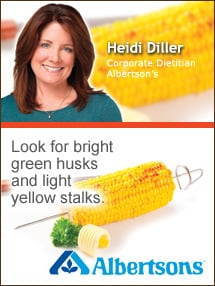 Insider's Viewpoint: Expert Supermarket Advice: Grilled Corn—The Taste of Summer. Heidi Diller. Corporate Dietitian, Albertson's. Fruits And Veggies More Matters.org