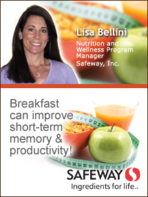 Insider's Viewpoint: Expert Supermarket Advice: Manage Your Weight with Breakfast. Lisa Bellini. Nutrition and Wellness Program Manager, Safeway, Inc. Fruits And Veggies More Matters.org