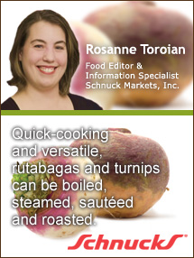 Insiders Viewpoint: Expert Supermarket Advice: Versatile Root Veggies: Rutabagas & Turnips. Rosanne Toroian, Schnuck Markets. Fruits And Veggies More Matters.org