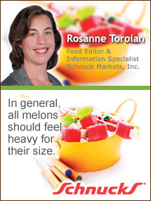 Insider's Viewpoint: Expert Supermarket Advice: Mouthwatering Melons. Rosanne Toroian. Food Editor & Information Specialist, Schnuck Markets, Inc. Fruits And Veggies More Matters.org