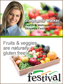 Insider's Viewpoint: Expert Supermarket Advice: Gluten Free. Stephanie Walker, Health & Wellness Director, Skogen's Festival Foods. Fruits And Veggies More Matters.org