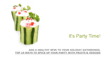 It's Party Time! Add a healthy spin to your holiday gatherings. Top 10 Ways to Spice Up Your Party with Fruits & Veggies. Fruits And Veggies More Matters.org